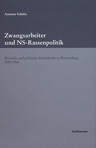 Zwangsarbeiter und NS-Rassenpolitik: Russische und polnische Arbeitskräfte in Württemberg 1939-1945: Russische Und Polnische Arbeitskrafte in ... / Reihe B: Forschungen, Band 143)