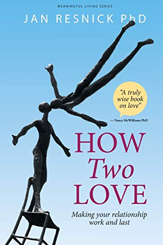 How Two Love: Making your relationship work and last (Meaningful Living Series)