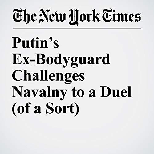 Putin's Ex-Bodyguard Challenges Navalny to a Duel (of a Sort) copertina