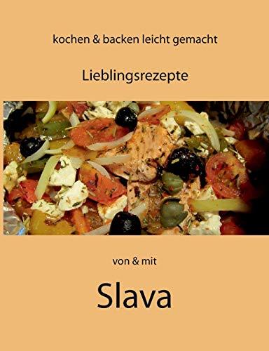 kochen und backen leicht gemacht von & mit Slava: Lieblingsrezepte
