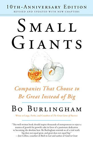 Burlingham Bo, Small Giants. Companies that choose to be great instead of big.