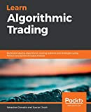 Learn Algorithmic Trading: Build and deploy algorithmic trading systems and strategies using Python and advanced data analysis - Sebastien Donadio