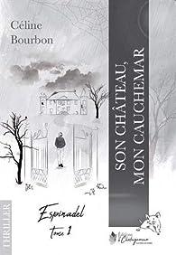 Espinadel, tome 1 : Son château, mon cauchemar par Celine Bourbon