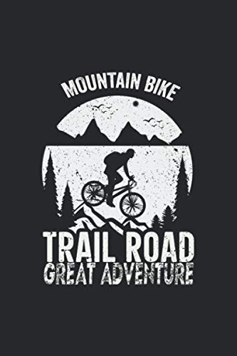 Mountain Bike Trail Road Great Adventure: Mountain Biking Notebook and Journal - Blank Notebook Pages - Funny Biker Gift Idea for Sport Lovers - Mountain Biker Gift for Biker.