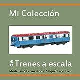 MI COLECCIÓN DE TRENES A ESCALA: Modelismo Ferroviario y Maquetas de Tren