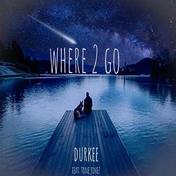 Where 2 Go (feat. Tone Jonez)