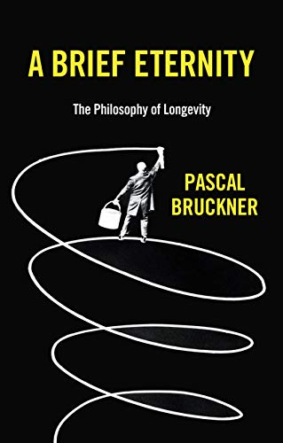Book Cover of Pascal Bruckner, Steven Rendall, Lisa Neal - A Brief Eternity: The Philosophy of Longevity