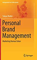 Personal Brand Management: Marketing Human Value (Management for Professionals)