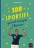 Les 100 sportifs qui ont marqué l'histoire Tour du monde des champions entrés dans la légende
