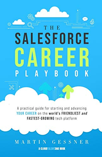 Compare Textbook Prices for The Salesforce Career Playbook: A Practical Guide for Starting and Advancing Your Career on the World's Friendliest and Fastest-Growing Tech Platform  ISBN 9798550144473 by Gessner, Martin