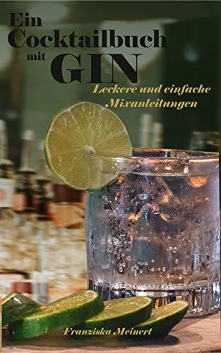 Ein Cocktailbuch mit Gin: Leckere und einfache Mixanleitungen