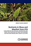 Nutrients in Musa and Manihot from IITA: EVALUATION OF THE CHEMICAL COMPOSITION AND FLOUR YIELD POTENTIALS OF SOME NEW NIGERIAN PLANTAIN AND BANANA AND CASSAVA CULTIVARS
