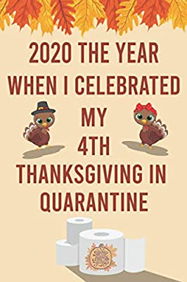 2020 The Year When I Celebrated My 4th Thanksgiving In Quarantine: Funny Quarantine Thanksgiving Journal - 4th Birthday Present for Girls or Boys - 4 Years Old - Gag Gifts for Thanksgiving