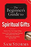 The Beginner's Guide to Spiritual Gifts (Beginner's Guide To... (Regal Books)) - Sam Storms