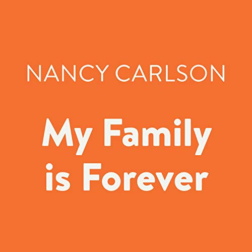 My Family Is Forever                   By:                                                                                                                                 Nancy Carlson                               Narrated by:                                                                                                                                 Cheryl Stern                      Length: 3 mins     Not rated yet     Overall 0.0