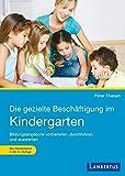 Die gezielte Beschäftigung im Kindergarten: Vorbereiten - Durchführen - Auswerten