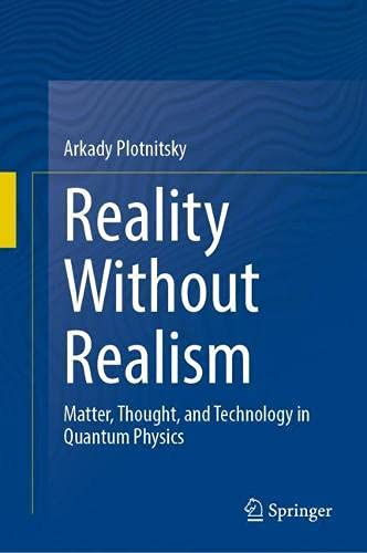 Reality Without Realism: Matter, Thought, and Technology in Quantum Physics