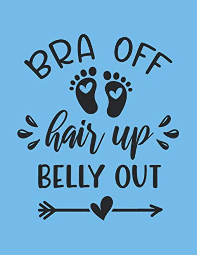 Bra off, hair up, belly out: Gift Pregnancy Journal for :young girl friend ghost boys student dad daughter teacher grandma girls kids sister parents ... husband girlfriend - 8,5x11 inch,104 Page