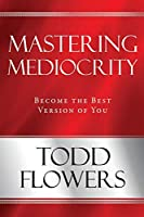 Mastering Mediocrity: Become the Best Version of You