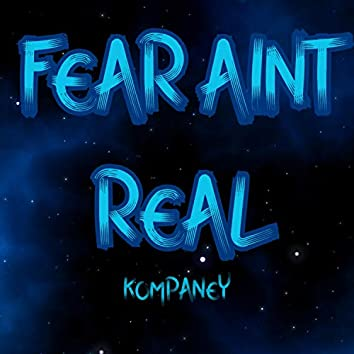 Fear Ain't Real