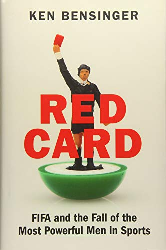 Red Card: FIFA and the Fall of the Most Powerful Men in Sports (Most Red Cards In A Football Game)