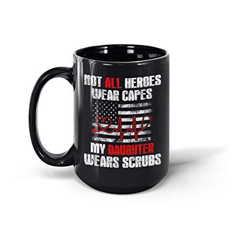 Taza de café de cerámica con texto en inglés 'Not All Heroes Wear Capes My Daughter Wears Scrubs Proud Nurse Saving Life America (negro, 15 oz)