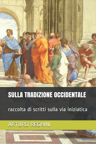 SULLA TRADIZIONE OCCIDENTALE: raccolta di scritti sulla via iniziatica