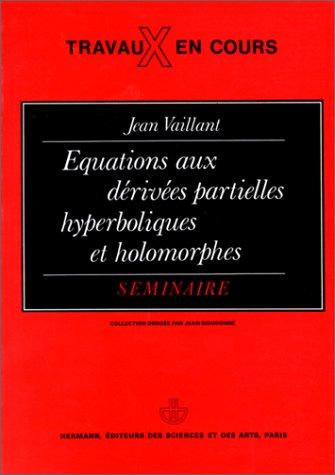 Équations aux dérivées partielles hyperboliques et holomorphes: Séminaire