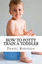 How to Potty Train a Toddler: Potty Train Your Child without the Stress