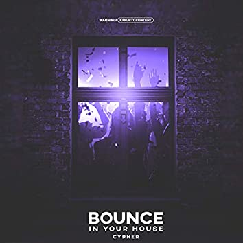 Bounce In Your House Cypher