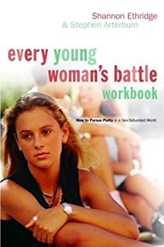 Every Young Woman s Battle Workbook  How to Pursue Purity in a Sex-Saturated World  The Every Man Series