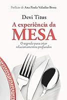A Experiencia Da Mesa: O Segredo Para Criar Relacionamentos Profundos (Em Portugues Do Brasil)