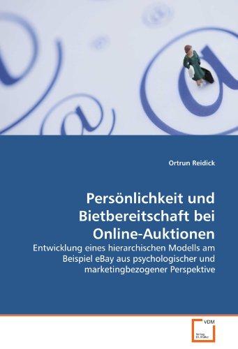 Persönlichkeit und Bietbereitschaft bei Online-Auktionen: Entwicklung eines hierarchischen Modells am Beispiel eBay aus psychologischer und marketingbezogener Perspektive