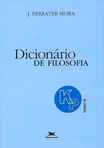 Dicionário de Filosofia - Tomo 3: K-P: Tomo 3: Verbetes iniciados em K até iniciados em P, inclusive