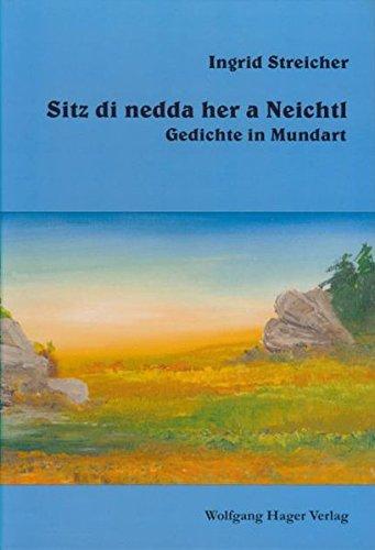 Sitz di nedda her a Neichtl: Gedichte in Mundart