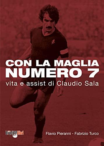 Con la maglia numero 7. Vita e assist di Claudio Sala