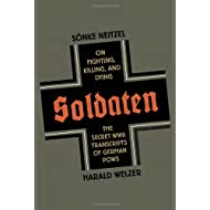Soldaten: On Fighting, Killing, and Dying, The Secret WWII Transcripts of German POWS