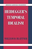Heidegger's Temporal Idealism (Modern European Philosophy)