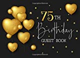 75th Birthday Guest Book: 75 Year Old Black & Gold Party Sign In Book For Written Wishes - Memory Album & Keepsake Journal - Signature Message Scrapbook - Celebration Guestbook Bday Gift Ideas 8.25x6