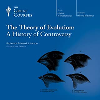 The Theory of Evolution: A History of Controversy                   By:                                                                                                                                 Edward J. Larson,                                                                                        The Great Courses                               Narrated by:                                                                                                                                 Edward J. Larson                      Length: 6 hrs and 10 mins     14 ratings     Overall 4.7