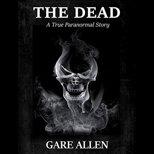 The Dead: A True Paranormal Story audiobook cover art