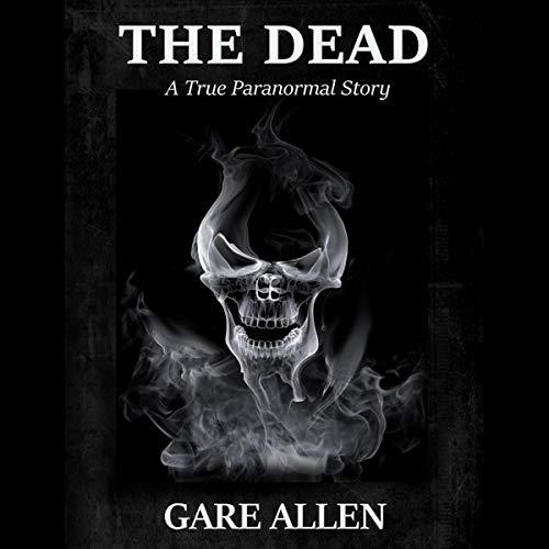 Couverture de The Dead: A True Paranormal Story