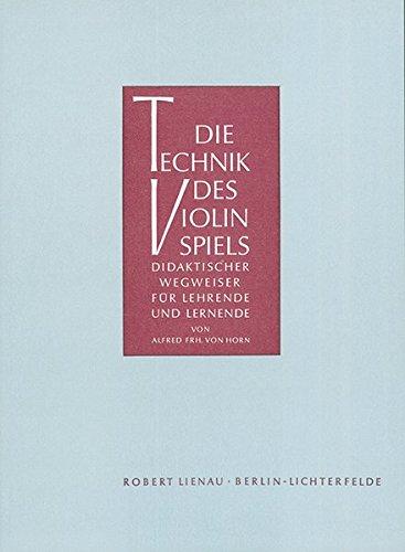 Die Technik des Violinspiels: Didaktischer Wegweiser für Lehrende und Lernende mit Übungsbeispielen und Grifftabelle. Violine. Lehrbuch.
