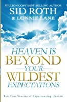 Heaven is Beyond Your Wildest Expectations: Ten True Stories of Experiencing Heaven by Sid Roth Lonnie Lane(2012-10-16)