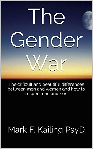 The Gender War: The difficult and beautiful differences between men and women and how to respect one another. (Dr. Mark Kailing's Self Mastery Lecture Series Book 3) (English Edition)