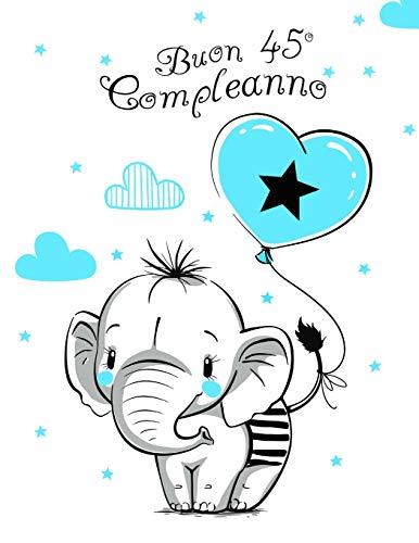 Buon 45° Compleanno: Libro di Compleanno Carino con Elefante e Palloncino Blu Tema che può essere Utilizzato come un Diario o Notebook. Meglio di un Biglietto di Compleanno!