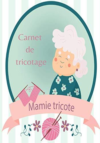 Carnet de tricotage Mamie tricote: carnet de tricotage à remplir pour nos mamies tricoteuses , idées cadeaux, tricot laine, tricot débutant , pelotes de laine