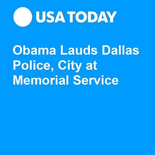 Obama Lauds Dallas Police, City at Memorial Service audiobook cover art