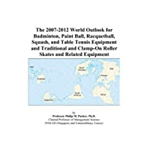 The 2007-2012 World Outlook for Badminton, Paint Ball, Racquetball, Squash, and Table Tennis Equipment and Traditional and Clamp-On Roller Skates and Related Equipment