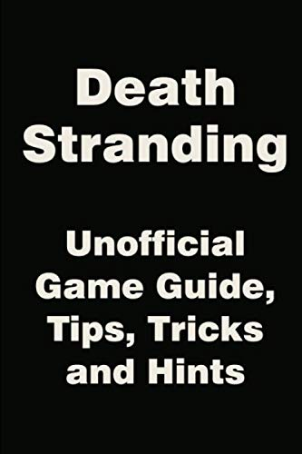 Death Stranding - Unofficial Game Guide, Tips, Tricks and Hints